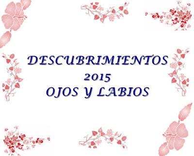 DESCUBRIMIENTOS 2015 OJOS Y LABIOS