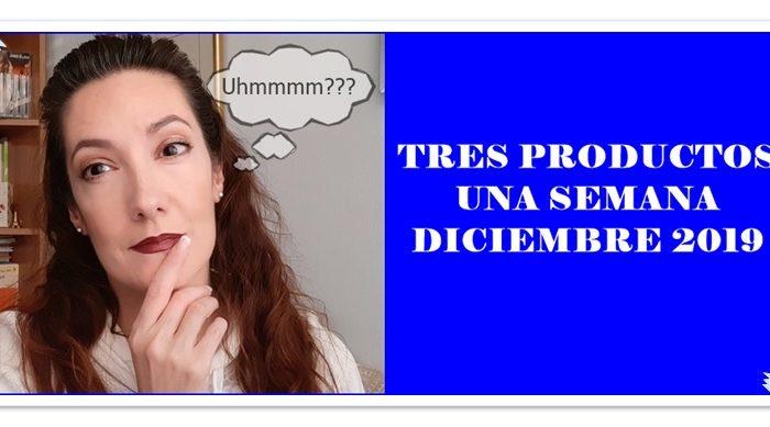 TRES PRODUCTOS UNA SEMANA DICIEMBRE 2019